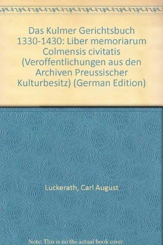9783412004873: Das Kulmer Gerichtsbuch 1330-1430: Liber memoriarum Colmensis civitatis (Veröffentlichungen aus den Archiven preussischer Kulturbesitz)