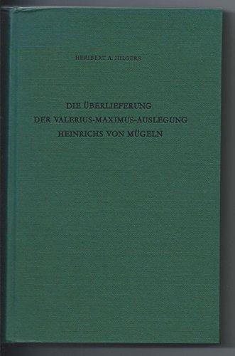 Die Uberlieferung der Valerius-Maximus-Auslegung Heinrichs von Mugeln;: Hilgers, Heribert A