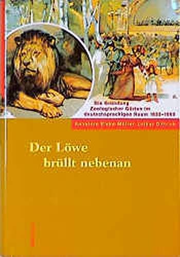 9783412007980: Der Lowe brullt nebenan: Die Grundung zoologischer Garten im deutschsprachigen Raum 1833-1869 (German Edition)