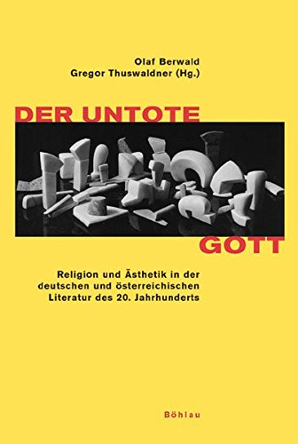9783412008062: Der untote Gott: Religion und Ästhetik in der deutschen und österreichischen Literatur des 20. Jahrhunderts
