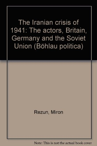 9783412011819: The Iranian crisis of 1941: The actors, Britain, Germany, and the Soviet Union (Bohlau politica)