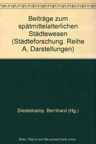Beiträge zum spätmittelalterlichen Städtewesen. Reihe: Städteforschung. Reihe A, Darstellungen; Band 12.