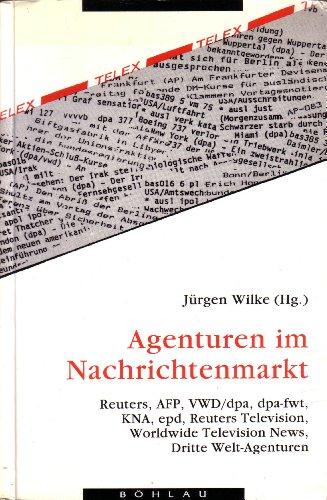 9783412027933: Agenturen im Nachrichtenmarkt: Reuters, AFP, VWD/dpa, dpa-fwt, KNA, epd, Reuters Television, Worldwide Television News, Dritte Welt-Agenturen (German Edition)