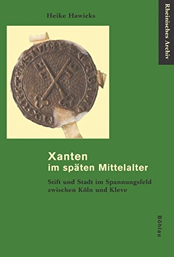 Xanten im späten Mittelalter: Heike Hawicks