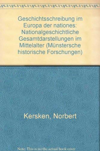 """9783412029951: Geschichtsschreibung im Europa der """"nationes"""": Nationalgeschichte Gesamtdarstellungen im Mittelalter (Münstersche historische Forschungen) (German Edition)"""