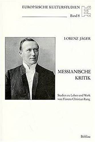 9783412031961: Messianische Kritik: Studien zu Leben und Werk von Florens Christian Rang (Europäische Kulturstudien) (German Edition)