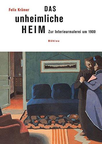 9783412035068: Das unheimliche Heim: Zur Interieurmalerei um 1900