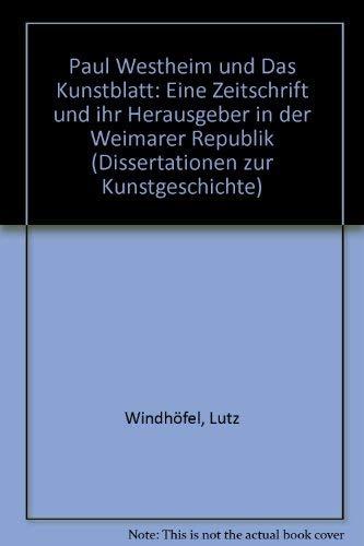 9783412040956: Paul Westheim und das Kunstblatt: Eine Zeitschrift und ihr Herausgeber in der Weimarer Republik (Dissertationen zur Kunstgeschichte) (German Edition)