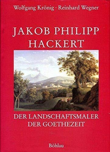 JAKOB PHILIPP HACKERT der Landschaftsmaler der Goethezeit. Mit einem Beitrag von Verena Krieger.: ...