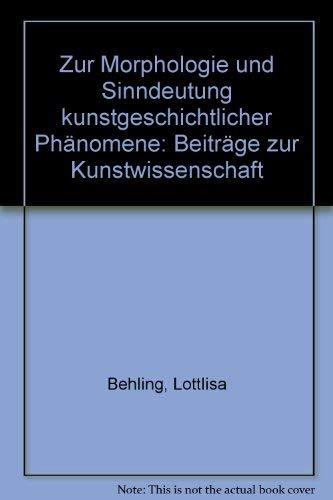 Zur Morphologie und Sinndeutung kunstgeschichtlicher Phänomene. Beiträge: Behling, Lottlisa