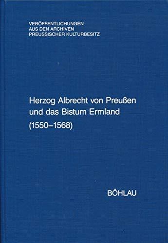 9783412042936: Herzog Albrecht von Preussen und das Bistum Ermland (1550-1568): Regesten aus dem Herzoglichen Briefarchiv und den Ostpreussischen Folianten ... Preussischer Kulturbesitz) (German Edition)