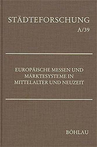 Europäische Messen und Märktesysteme in Mittelalter und Neuzeit: Peter Johanek