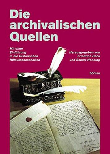 Die archivalischen Quellen [Gebundene Ausgabe] Friedrich Beck (Autor), Eckart Henning (Autor) Für ...