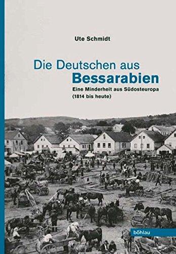 Die Deutschen aus Bessarabien: Eine Minderheit aus Südosteuropa (1814 bis heute) Schmidt, Ute: Ute ...