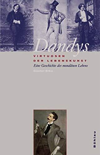 9783412056025: Dandys - Virtuosen der Lebenskunst: Eine Geschichte des mondänen Lebens