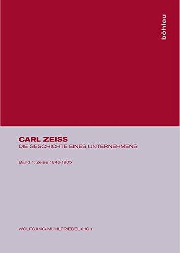 9783412056964: Carl Zeiss, Band 1, Zeiss 1846-1905: Vom Atelier für Mechanik zum führenden Unternehmen des optischen Gerätebaus