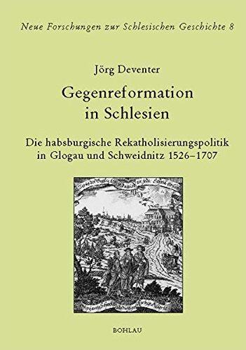 9783412067021: Gegenreformation in Schlesien: Die habsburgische Rekatholisierungspolitik in Glogau und Schweidnitz (1526 - 1707)