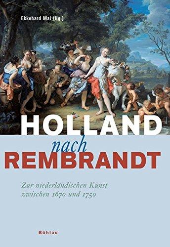 9783412070069: Holland nach Rembrandt: Zur niederländischen Kunst zwischen 1670 und 1750