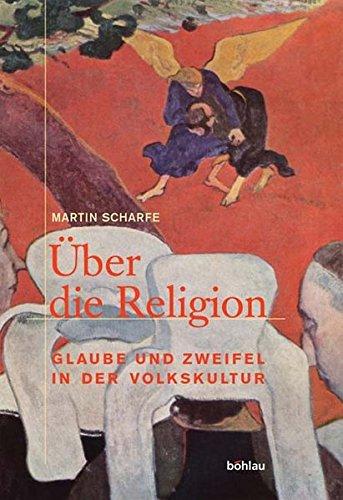 Über die Religion. Glaube und Zweifel in der Volkskultur - Scharfe, Martin