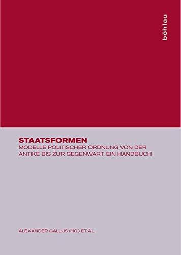 9783412076047: Staatsformen: Modelle Politischer Ordnung Von Der Antike Bis Zur Gegenwart. Ein Handbuch (German Edition)