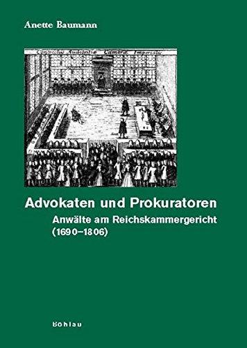 Advokaten und Prokuratoren: Anwälte am Reichskammergericht (1690-1806): Anette Baumann