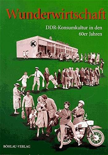 9783412083960: Wunderwirtschaft DDR. DDR-Konsumkultur in den 60er Jahren