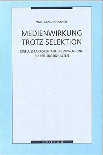 9783412084912: Medienwirkung trotz Selektion: Einflussfaktoren auf die Zuwendung zu Zeitungsinhalten (German Edition)