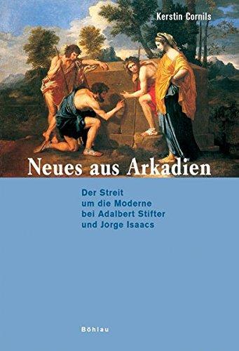 Neues aus Arkadien: Der Streit um die Moderne bei Adalbert Stifter und Jorge Isaacs (Hardback): ...