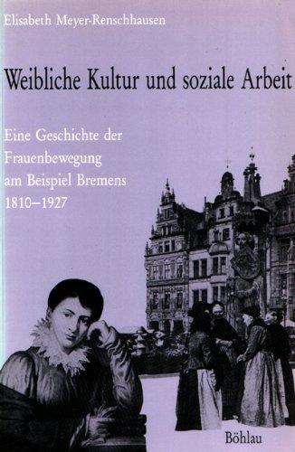 9783412092887: Weibliche Kultur und soziale Arbeit: Eine Geschichte der Frauenbewegung am Beispiel Bremens 1810-1927