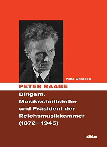 9783412093044: Peter Raabe: Dirigent, Musikschriftsteller und Präsident der Reichsmusikkammer (1872-1945)