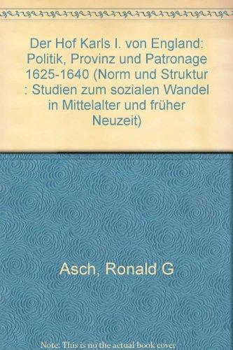 9783412093938: Der Hof Karls I. von England: Politik, Provinz, und Patronage, 1625-1640 (Norm und Struktur) (German Edition)