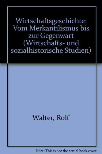 9783412093952: Wirtschaftsgeschichte: Vom Merkantilismus bis zur Gegenwart (Wirtschafts- und sozialhistorische Studien)