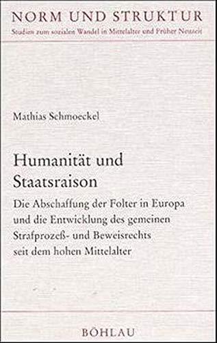 9783412097998: Humanität und Staatsraison: Die Abschaffung der Folter in Europa und die Entwicklung des gemeinen Strafprozess- und Beweisrechts seit dem hohen ... Wandel in Mittelalter und Früher Neuzeit)