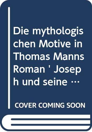 Die Mythologischen Motive in Thomas Manns Roman: Berger, W.R.