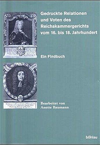 Gedruckte Relationen und Voten des Reichskammergerichts vom 16. bis 18. Jahrhundert: Anette Baumann