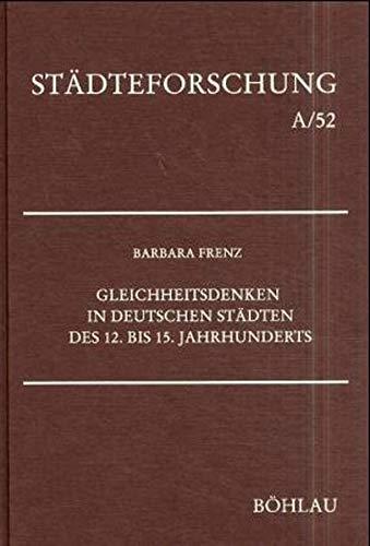 9783412110994: Gleichheitsdenken in deutschen Städten des 12. bis 15. Jahrhunderts: Geistesgeschichte, Quellensprache, Gesellschaftsfunktion (Städteforschung)