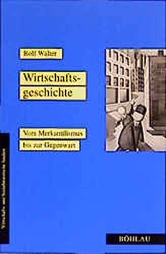 9783412111007: Wirtschaftsgeschichte. Vom Merkantilismus bis zur Gegenwart.