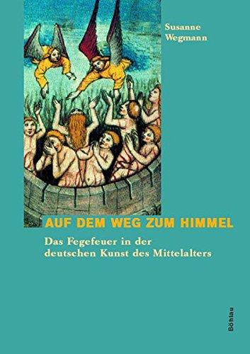 9783412111021: Auf dem Weg zum Himmel. Das Fegefeuer in der deutschen Kunst des Mittelalters.