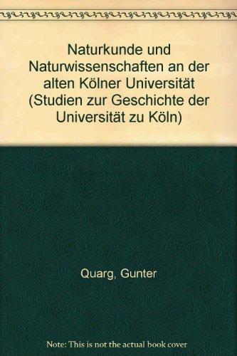 9783412114954: Naturkunde und Naturwissenschaften an der alten Kölner Universität (Studien zur Geschichte der Universität zu Köln)