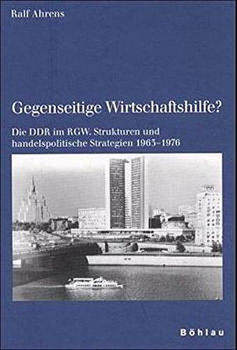 9783412122003: Gegenseitige Wirtschaftshilfe?: Die Ddr Im Rgw. Strukturen Und Handelspolitische Strategien 1963-1976 (Schriften Des Hannah-Arendt-Instituts Fur Totalitarismusfors) (German Edition)