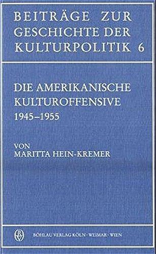 9783412123956: Die Amerikanische Kulturoffensive: Grundung Und Entwicklung Der Amerikanischen Information Centers in Westdeutschland Und Westberlin 1945-1955
