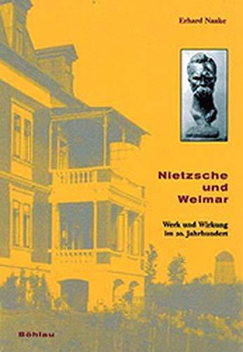 9783412132996: Nietzsche und Weimar: Werk und Wirkung im 20. Jahrhundert