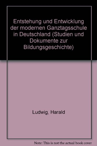 9783412133924: Entstehung und Entwicklung der modernen Ganztagsschule in Deutschland (Studien und Dokumentationen zur deutschen Bildungsgeschichte) (German Edition)