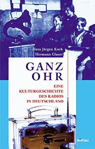 9783412135034: Ganz Ohr: Eine Kulturgeschichte des Radios in Deutschland