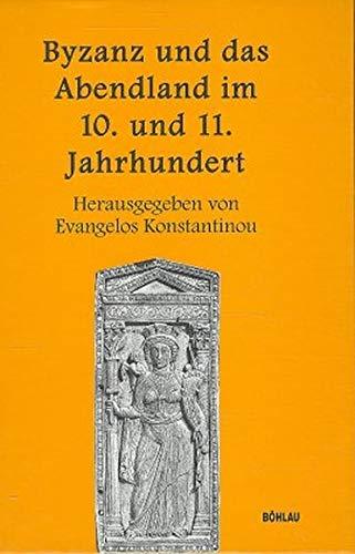 Byzanz und das Abendland im 10. und 11. Jahrhundert: KONSTANTINOU, Evangelos (ed)