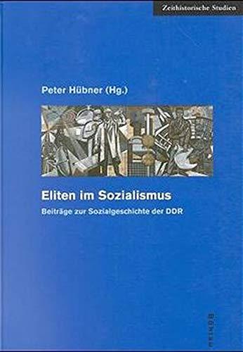 9783412138981: Eliten im Sozialismus: Beiträge zur Sozialgeschichte der DDR (Zeithistorische Studien)