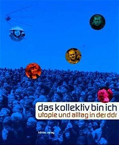 9783412139001: Das Kollektiv bin ich: Utopie und Alltag in der DDR