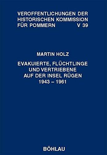 Evakuierte, Flüchtlinge und Vertriebene auf der Insel Rügen 1943 - 1961: Martin Holz