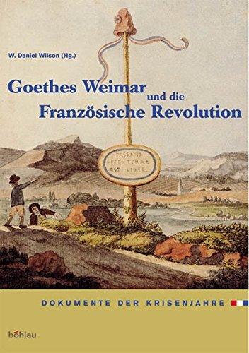 Goethes Weimar und die Französische Revolution: W. Daniel Wilson