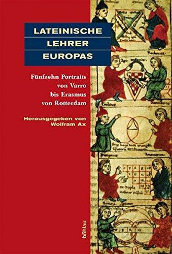 9783412145057: Lateinische Lehrer Europas: Fünfzehn Portraits von Varro bis Erasmus von Rotterdam
